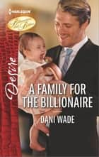 A Family for the Billionaire - A Billionaire Boss Workplace Romance ebook by Dani Wade