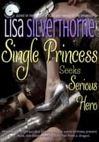 Single Princess Seeks Serious Hero ebook by Lisa Silverthorne