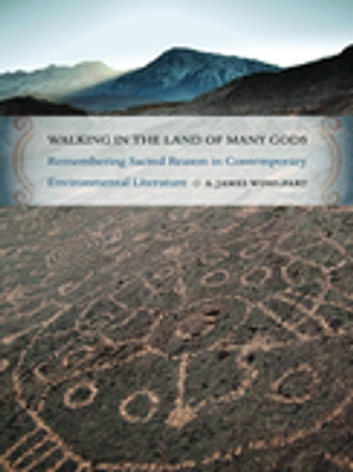 Walking in the Land of Many Gods - Remembering Sacred Reason in Contemporary Environmental Literature ebook by A. Wohlpart