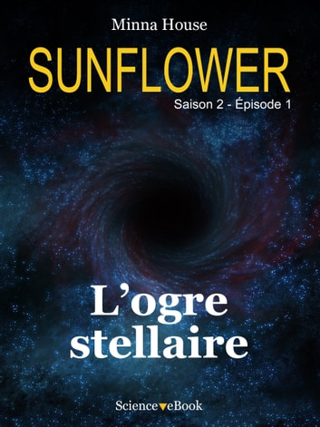 SUNFLOWER - L'ogre stellaire - Saison 2 Episode 1 ebook by Minna House