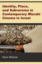 Identity, Place, and Subversion in Contemporary Mizrahi Cinema in Israel ebook by Yaron Shemer