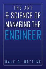 The Art & Science of Managing the Engineer ebook by Dale R. Bettine
