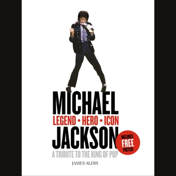 Michael Jackson – Legend, Hero, Icon: A Tribute to the King of Pop audiobook by James Aldis