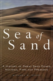 Sea of Sand - A History of Great Sand Dunes National Park and Preserve ebook by Michael M. Geary