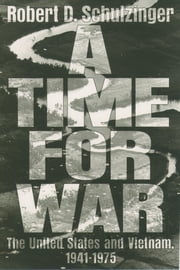 A Time for War - The United States and Vietnam, 1941-1975 ebook by Robert D. Schulzinger