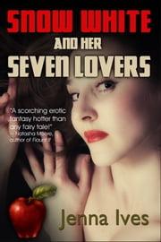 Snow White And Her Seven Lovers ebook by Jenna Ives