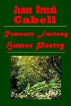 Complete Fantasy Romance Humor Poetry ebook by James Branch Cabell