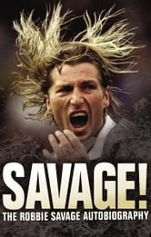 Savage! - The Robbie Savage Autobiography ebook by Robbie Savage,Janine Self