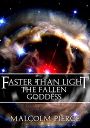 Faster Than Light: The Fallen Goddess ebook by Malcolm Pierce