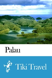 Palau Travel Guide - Tiki Travel ebook by Tiki Travel