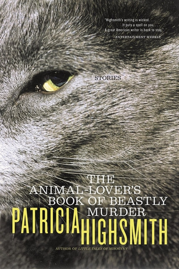 The Animal-Lover's Book of Beastly Murder ebook by Patricia Highsmith