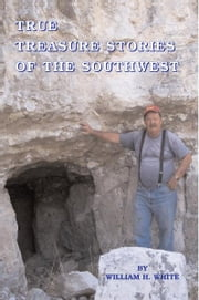 TRUE TREASURE STORIES OF THE SOUTHWEST ebook by WILLIAM H. WHITE