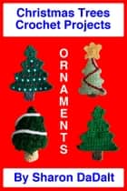 Christmas Trees Crochet Projects ebook by Sharon DaDalt