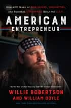 American Entrepreneur - How 400 Years of Risk-Takers, Innovators, and Business Visionaries Built the U.S.A. ebook by Willie Robertson, William Doyle