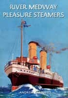 River Medway Pleasure Steamers ebook by Andrew Gladwell