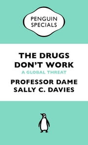 The Drugs Don't Work (Penguin Special) - A Global Threat ebook by Professor Dame Sally Davies,Dr Jonathan Grant,Professor Mike Catchpole