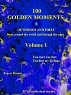 100 Golden Moments of Wisdom and Folly. Volume 1 ebook by Ernest Kinnie