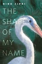 The Shape of My Name - A Tor.Com Original ebook by