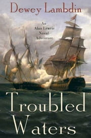 Troubled Waters - An Alan Lewrie Naval Adventure ebook by Dewey Lambdin