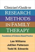 Clinician's Guide to Research Methods in Family Therapy ebook by Lee Williams, PhD, LMFT,Todd M. Edwards, PhD, LMFT,JoEllen Patterson, PhD