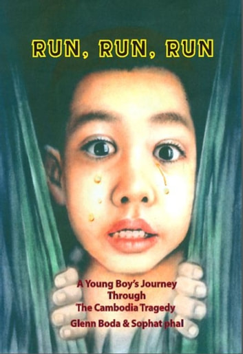 Run, Run, Run: A Young Boy's Journey through the Cambodian Tragedy ebook by Glenn Boda