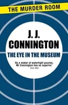 The Eye in the Museum ebook by J. J. Connington