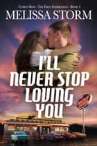 I'll Never Stop Loving You ebook by Melissa Storm