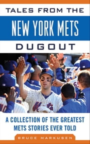 Tales from the New York Mets Dugout - A Collection of the Greatest Mets Stories Ever Told ebook by Bruce Markusen