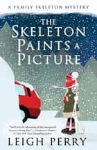 The Skeleton Paints a Picture - A Family Skeleton Mystery (#4) ebook by Leigh Perry