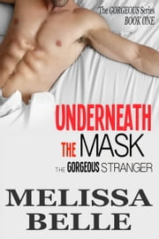 Underneath The Mask - The Gorgeous Stranger ebook by Melissa Belle