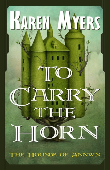To Carry the Horn - A Virginian in Elfland ebook by Karen Myers