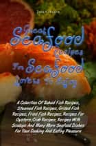 Great Seafood Recipes For Seafood Lovers To Enjoy ebook by Darla A. Hopkins