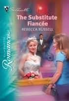 The Substitute Fiancee ebook by Rebecca Russell