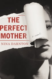 The Perfect Mother - A Novel ebook by Nina Darnton