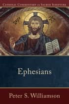 Ephesians (Catholic Commentary on Sacred Scripture) ebook by Peter S. Williamson,Peter Williamson,Mary Healy,Kevin Perrotta