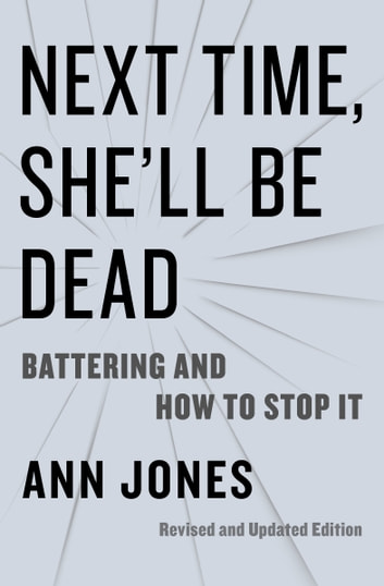 Next Time, She'll Be Dead - Battering and How to Stop It ebook by Ann Jones