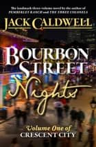 Bourbon Street Nights: Volume One of Crescent City - Crescent City, #1 ebook by Jack Caldwell