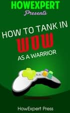 How To Tank In WoW ebook by HowExpert