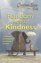 Chicken Soup for the Soul: Random Acts of Kindness ebook by Amy Newmark