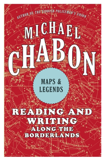 Maps and Legends ebook by Michael Chabon