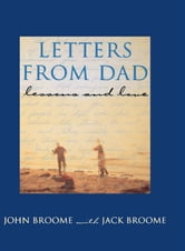 Letters from Dad - Lessons and Love ebook by John Broome,Jack Broome