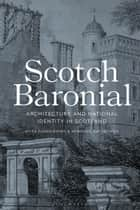 Scotch Baronial - Architecture and National Identity in Scotland eBook by Miles Glendinning, Aonghus MacKechnie