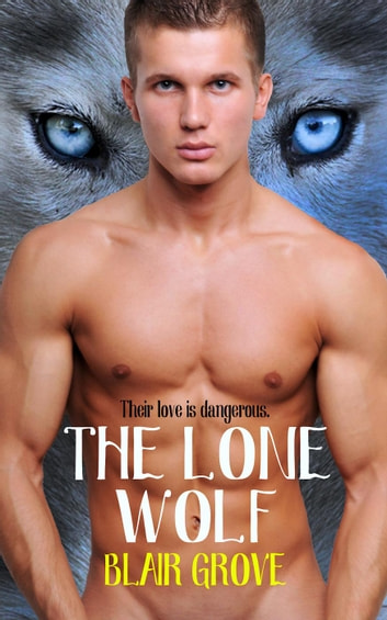 The Lone Wolf - The Western Coast Shifter Series, #1 ebook by Blair Grove
