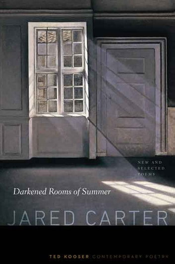 Darkened Rooms of Summer - New and Selected Poems ebook by Jared Carter