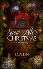Snow After Christmas ebook by D. Allen
