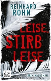 Leise, stirb leise - Kriminalroman ebook by Reinhard Rohn