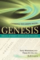 Coming to Grips With Genesis - Biblical Authority and the Age of the Earth ebook by Dr. Terry Mortenson, Thane Ury