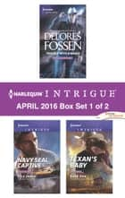 Harlequin Intrigue April 2016 - Box Set 1 of 2 - Trouble with a Badge\Navy SEAL Captive\Texan's Baby ebook by Delores Fossen, Elle James, Barb Han