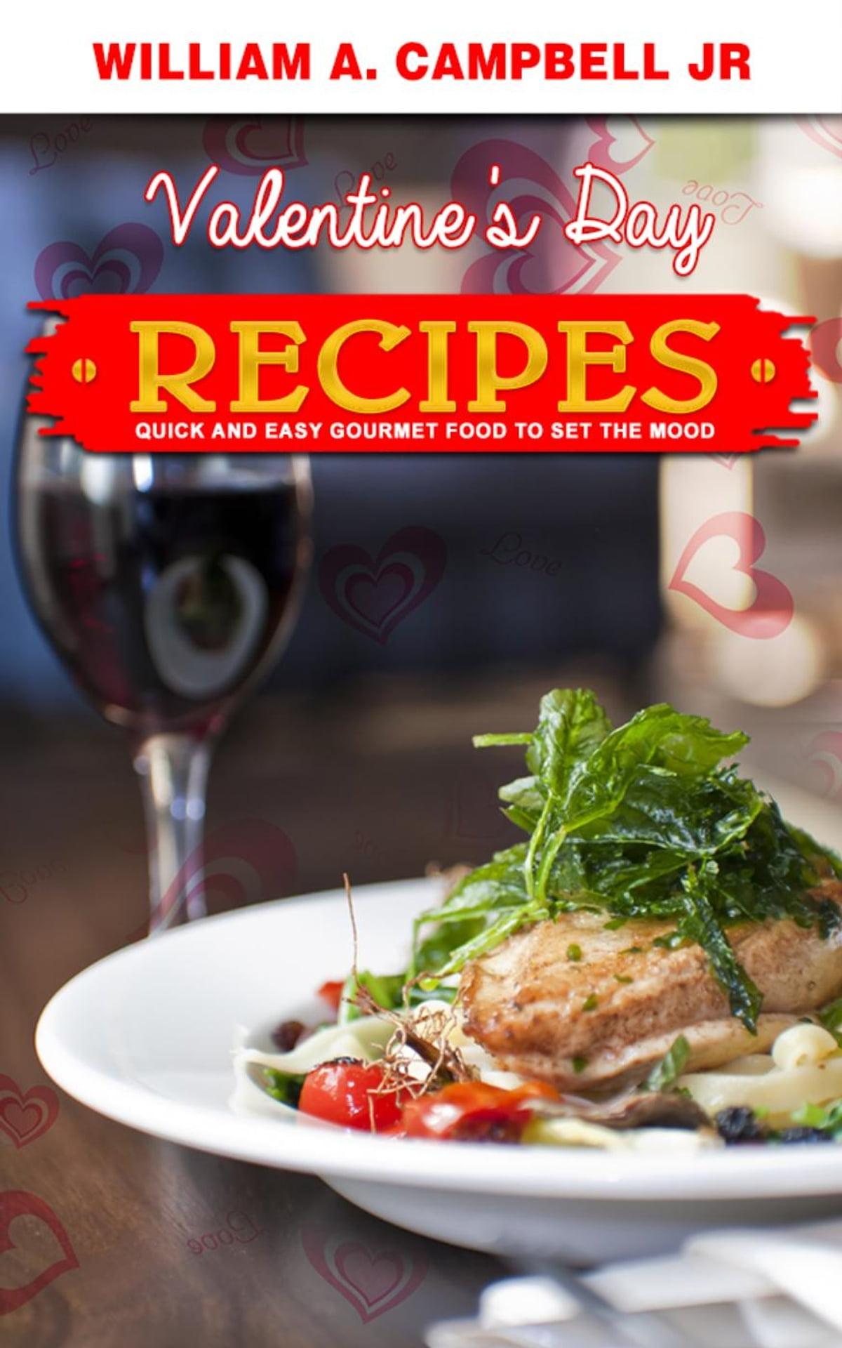 Valentines day recipes quick and easy gourmet food to set the mood valentines day recipes quick and easy gourmet food to set the mood ebook by william ampbell jr 9781507057506 rakuten kobo forumfinder Images