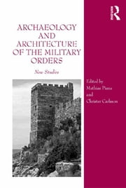 Archaeology and Architecture of the Military Orders - New Studies ebook by Mathias Piana,Christer Carlsson